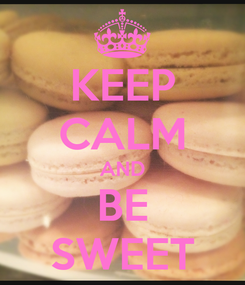 Poster: KEEP CALM AND BE SWEET