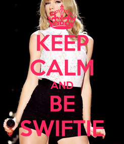 Poster: KEEP CALM AND BE SWIFTIE