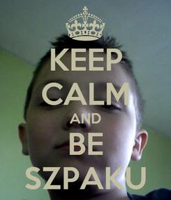 Poster: KEEP CALM AND BE SZPAKU