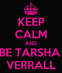 Poster: KEEP CALM AND BE TARSHA  VERRALL