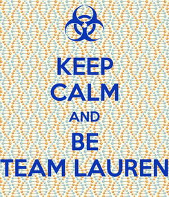 Poster: KEEP CALM AND BE TEAM LAUREN