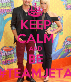 Poster: KEEP CALM AND BE #TEAMJETA