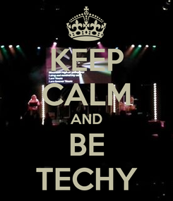 Poster: KEEP CALM AND BE TECHY
