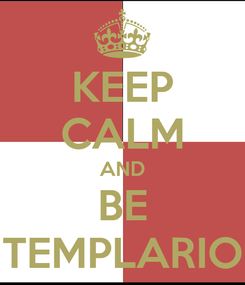 Poster: KEEP CALM AND BE TEMPLARIO