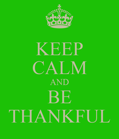 Poster: KEEP CALM AND BE THANKFUL