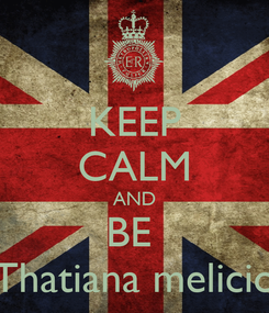 Poster: KEEP CALM AND BE  Thatiana melicio