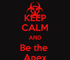 Poster: KEEP CALM AND Be the  Apex