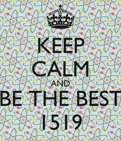 Poster: KEEP CALM AND BE THE BEST 1519