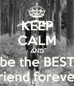 Poster: KEEP CALM AND be the BEST friend forever