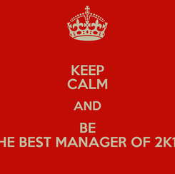 Poster: KEEP CALM AND BE THE BEST MANAGER OF 2K13