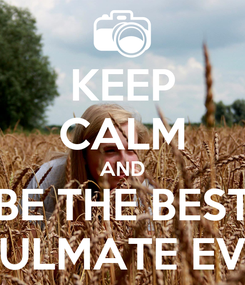 Poster: KEEP CALM AND BE THE BEST SOULMATE EVER!