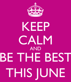 Poster: KEEP CALM AND BE THE BEST THIS JUNE