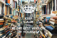 Poster: KEEP CALM AND BE THE BEST VERSION OF YOURSELF