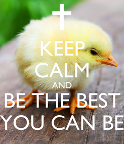Poster: KEEP CALM AND BE THE BEST YOU CAN BE