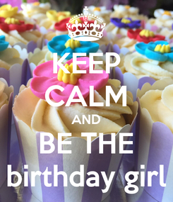 Poster: KEEP CALM AND BE THE birthday girl