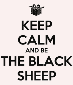 Poster: KEEP CALM AND BE THE BLACK SHEEP