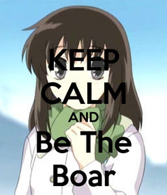 Poster: KEEP CALM AND Be The Boar