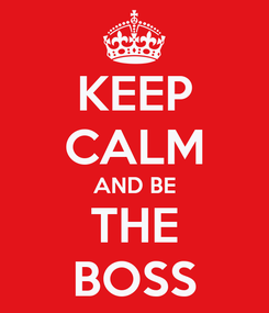 Poster: KEEP CALM AND BE THE BOSS