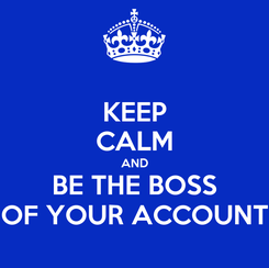 Poster: KEEP CALM AND BE THE BOSS OF YOUR ACCOUNT