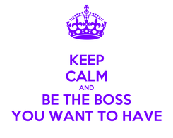 Poster: KEEP CALM AND BE THE BOSS YOU WANT TO HAVE