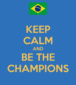 Poster: KEEP CALM AND BE THE CHAMPIONS