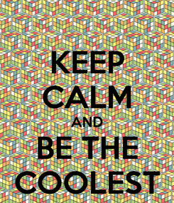 Poster: KEEP CALM AND BE THE COOLEST
