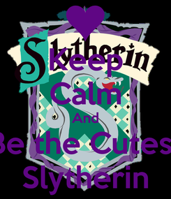 Poster: Keep Calm And Be the Cutest Slytherin