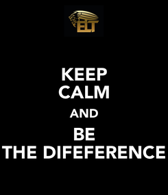 Poster: KEEP CALM AND BE THE DIFEFERENCE