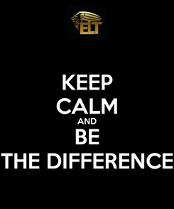 Poster: KEEP CALM AND BE THE DIFFERENCE
