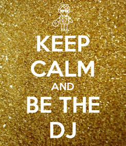 Poster: KEEP CALM AND BE THE DJ