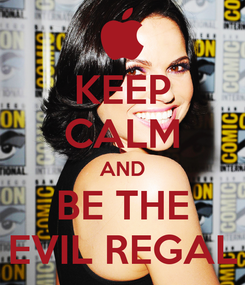 Poster: KEEP CALM AND BE THE EVIL REGAL