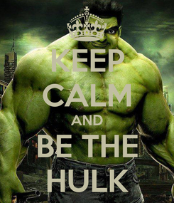 Poster: KEEP CALM AND BE THE HULK