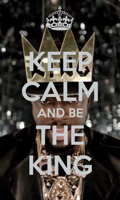 Poster: KEEP CALM AND BE THE KING