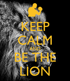Poster: KEEP CALM AND BE THE LION