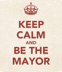 Poster: KEEP CALM AND BE THE MAYOR