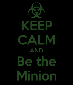 Poster: KEEP CALM AND Be the Minion