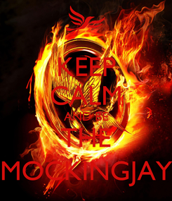 Poster: KEEP CALM AND BE THE MOCKINGJAY