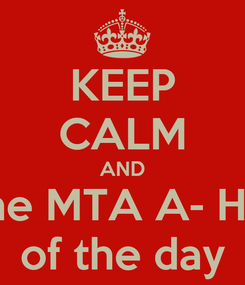 Poster: KEEP CALM AND Be the MTA A- HOLE  of the day