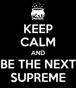 Poster: KEEP CALM AND BE THE NEXT SUPREME