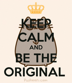 Poster: KEEP CALM AND BE THE ORIGINAL
