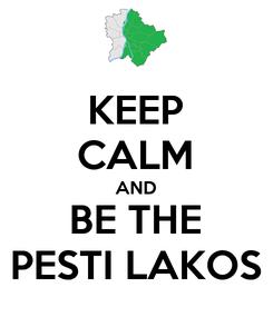 Poster: KEEP CALM AND BE THE PESTI LAKOS