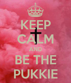 Poster: KEEP CALM AND BE THE PUKKIE