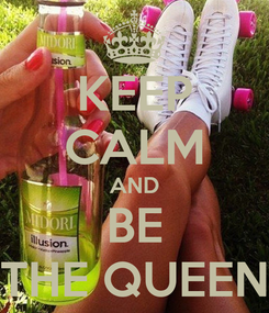 Poster: KEEP CALM AND BE THE QUEEN