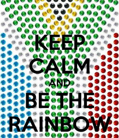 Poster: KEEP CALM AND BE THE RAINBOW