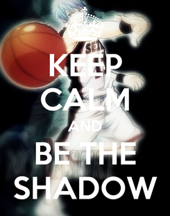 Poster: KEEP CALM AND BE THE SHADOW