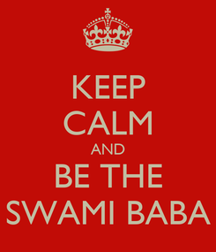 Poster: KEEP CALM AND BE THE SWAMI BABA