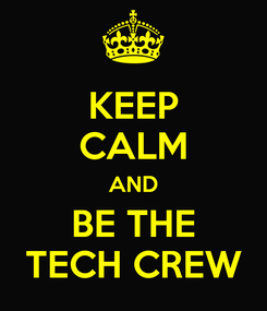 Poster: KEEP CALM AND BE THE TECH CREW