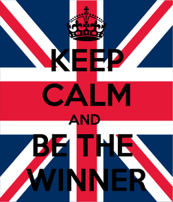 Poster: KEEP CALM AND  BE THE  WINNER