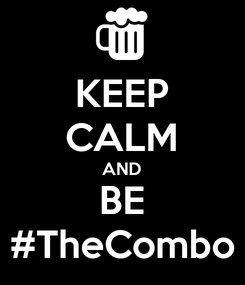 Poster: KEEP CALM AND BE #TheCombo