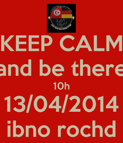 Poster: KEEP CALM and be there 10h 13/04/2014 ibno rochd